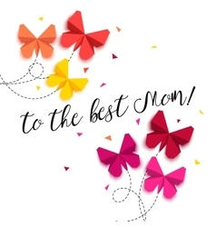To the Best Mom - Happy Mothers Day greeting card vector