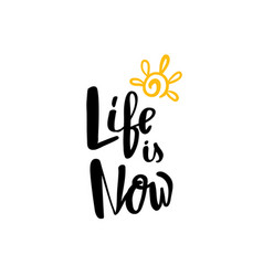 Life is now hand written typography poster vector