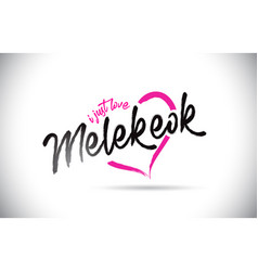 melekeok i just love word text with handwritten vector image