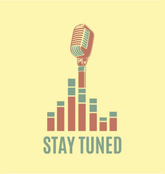 stay tuned sign with retro microphone and vector image vector image