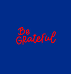 Be grateful calligraphy shirt quote lettering vector