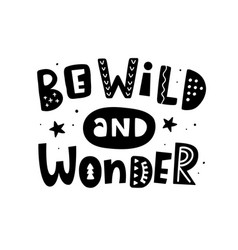 be wild and wonder motivation poster vector image