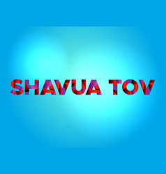 Shavua tov concept colorful word art vector