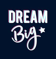 Dream big slogan for print design vector