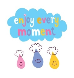 Enjoy Every Moment 4 vector