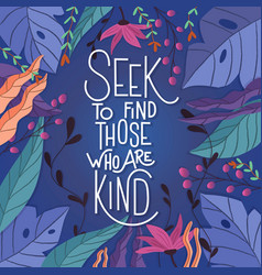 Seek to find those who are kind colorful poster vector