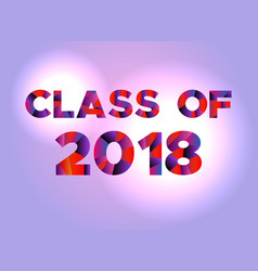 class of 2018 concept colorful word art vector image