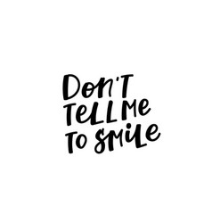 dont tell me to smile quote lettering vector image