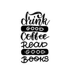 drink good coffee read good books - inspirational vector image