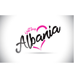 Albania i just love word text with handwritten vector