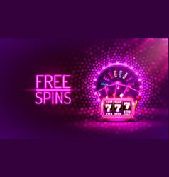 Casino free spins slots neon 777 slot sign vector