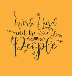 work hard and be nice to people vector image