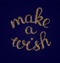 Make a wish - golden glitter hand lettering card vector