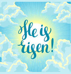 He is risen happy easter concept or vector