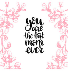 you are best mom ever calligraphic vector image
