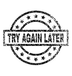 Grunge textured try again later stamp seal vector
