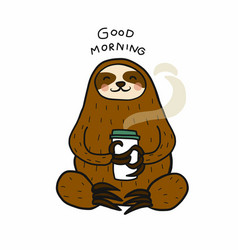 sloth good morning with hot coffee cup cartoon vector image