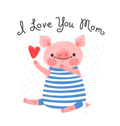 Greeting card for mom with cute piglet sweet pig vector