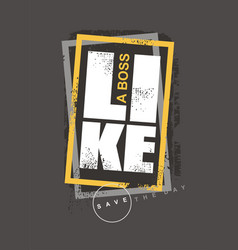 like a boss grunge tee shirt print template vector image