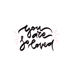 you are so loved hand drawn lettering vector image