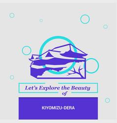lets explore the beauty of kiyomizu-dera kyoto vector image