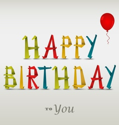 Happy birthday card with folded colored paper vector