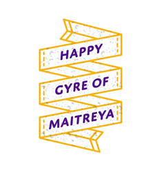 Happy gyre of maitreya day greeting emblem vector