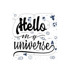 hello my universe space travel lettering vector image