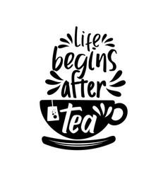 life begins after tea vector image