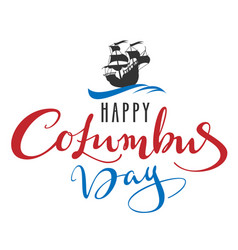 Happy columbus day lettering text for greeting vector