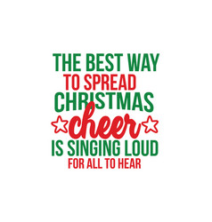 Best way to spread christmas cheer is singing vector