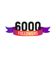 6000 followers number with color bright ribbon vector image