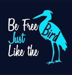 Be free just like the bird vector