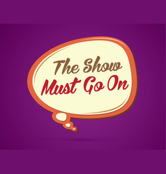 The show must go on text in balloons vector