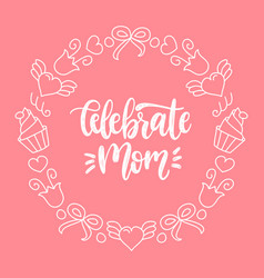 celebrate mom calligraphic inscription on vector image