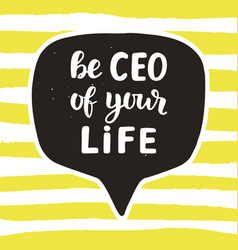 be ceo of your life motivational quote vector image