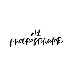 number one procrastinator calligraphy quote letter vector image