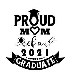 Proud mom a 2021 graduate vector