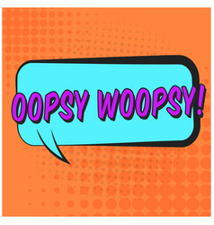 bright speech bubble with oopsy woopsy text vector image