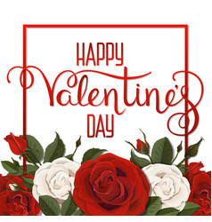 Valentines day lettering red white roses flowers vector
