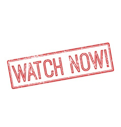 Watch Now Red rubber stamp on white vector