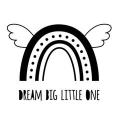 Dream big little one cute black rainbow vector