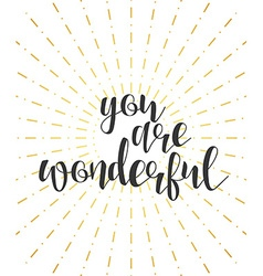 You are wonderful calligraphy phrase Quote vector image vector image