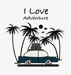 i love adventure typography with car and palm tree vector image