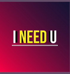i need you love quote with modern background vector image