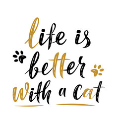 Life is better with a cat handwritten sign modern vector