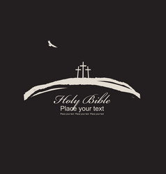 three crosses bird and inscription holy bible vector image