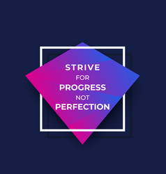 Strive for progress not perfection poster vector