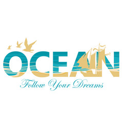 Lettering ocean with sailing ship and seagulls vector