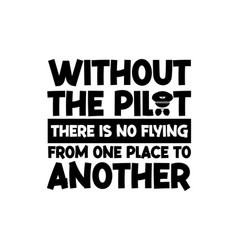 Without pilot there is no flying from one vector